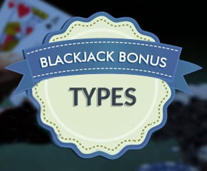 Types of Blackjack Bonuses